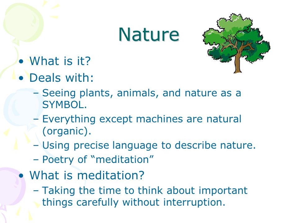 Nature What is it. Deals with: –Seeing plants, animals, and nature as a SYMBOL.