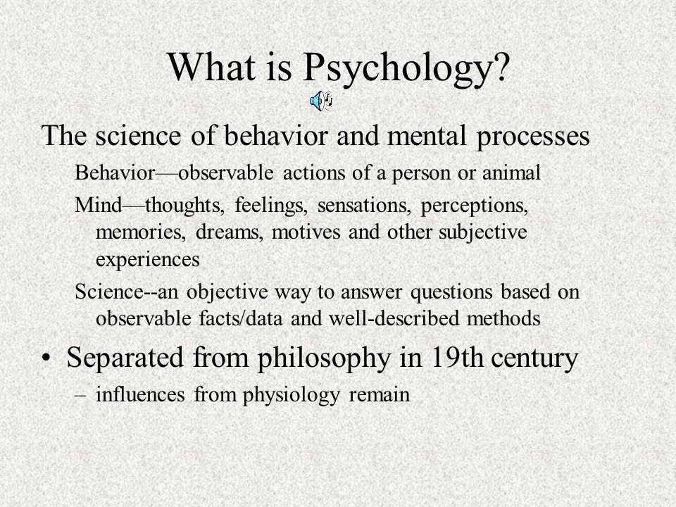 What is Psychology The science of behavior and mental processes
