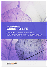 The Skills You Need Guide to Life: Living Well, Living Ethically